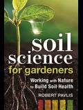 Soil Science for Gardeners: Working with Nature to Build Soil Health