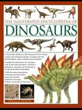 The Illustrated Encyclopedia of Dinosaurs: The Ultimate Reference to 355 Dinosaurs from the Triassic, Jurassic and Cretaceous Periods, Including More
