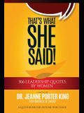 That's What She Said! 366 Leadership Quotes by Women: A Quote Book for Anyone Who Leads