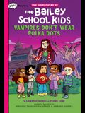 Vampires Don't Wear Polka Dots: A Graphix Chapters Book (the Adventures of the Bailey School Kids #1), 1