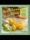 Boiled Sweets & Hard Candy: 20 Traditional Recipes for Home-Made Chews, Taffies, Fondants & Lollipops
