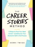 The Career Stories Method: 11 Steps to Find Your Ideal Career-and Discover Your Awesome Self in the Process