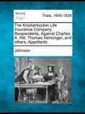The Knickerbocker Life Insurance Company, Respondents, Against Charles A. Hill, Thomas Iremonger, and Others, Appellants