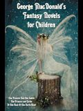 George MacDonald's Fantasy Novels for Children (complete and unabridged) including: The Princess And The Goblin, The Princess and Curdie and At The Ba