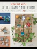 Weaving with Little Handmade Looms: Make Your Own Mini Looms and Weave 25 Exquisite Projects