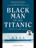 Black Man on the Titanic: The Story of Joseph Laroche (Book on Black History, Gift for Women, African American History, and for Readers of Titan