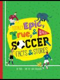 Totally Epic, True and Wacky Soccer Facts and Stories by Puck