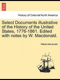 Select Documents Illustrative of the History of the United States, 1776-1861. Edited with Notes by W. MacDonald.