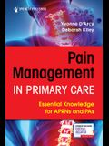 Pain Management in Primary Care: Essential Knowledge for Aprns and Pas
