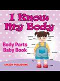 I Know My Body: Body Parts Baby Book