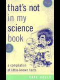 That's Not in My Science Book: A Compilation of Little-Known Facts