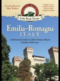 Emilia-Romagna, Italy: A Personal Guide to Little-known Places Foodies Will Love