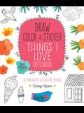 Draw, Color, and Sticker Things I Love Sketchbook: An Imaginative Illustration Journal - 500 Stickers Included