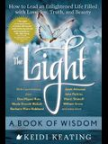 Light: A Book of Wisdom: How to Lead an Enlightened Life Filled with Love, Joy, Truth, and Beauty