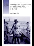 Working-Class Organisations and Popular Tourism, 1840-1970