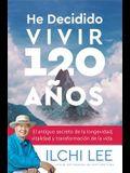 He Decidido Vivir 120 Años: El Antiguo Secreto de la Longevidad, Vitalidad Y Transformación de la Vida