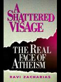 A Shattered Visage: The Real Face of Atheism