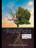 The Right Fight: How to Live a Loving Life