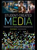 Student-Created Media: Designing Research, Learning, and Skill-Building Experiences: Designing Research, Learning, and Skill-Building Experiences