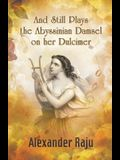 And Still Plays the Abyssinian Damsel on her Dulcimer: A Novel based on Ethiopian History and Legends