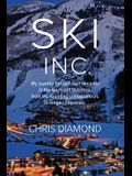 Ski Inc.: My Journey Through Four Decades in the Ski-Resort Business, from the Founding Entrepreneurs to Mega-Companies