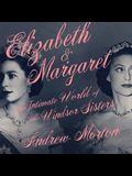 Elizabeth & Margaret Lib/E: The Intimate World of the Windsor Sisters