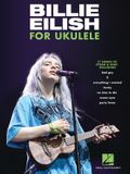 Billie Eilish for Ukulele: 17 Songs to Strum & Sing