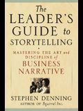 The Leader's Guide to Storytelling: Mastering the Art and Discipline of Business Narrative