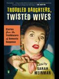 Troubled Daughters, Twisted Wives: Stories from the Trailblazers of Domestic Suspense