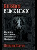 Russian Black Magic: The Beliefs and Practices of Heretics and Blasphemers