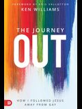 The Journey Out: How I Followed Jesus Away from Gay