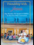 Friendship with Jesus: Pope Benedict XVI Talks to Children on Their First Holy Communion