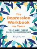 The Depression Workbook for Teens: Tools to Improve Your Mood, Build Self-Esteem, and Stay Motivated