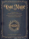 Knot Magic: A Handbook of Powerful Spells Using Witches' Ladders and Other Magical Knots