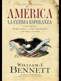 América: La Última Esperanza: Desde La Edad de Descubrimiento Al Mundo En Guerra = America: The Last Best Hope (Volume I)