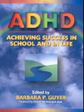 ADHD (Attention-Deficit Hyperactivity Disorder): Achieving Success in School and in Life
