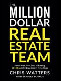 The Million Dollar Real Estate Team: How I Went from Zero to Earning $1 Million after Expenses in Three Years