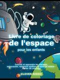 Livre de coloriage de l'espace pour les enfants: Colorier et apprendre les planètes, astronautes, vaisseaux spatiaux et système solaire - Cahier de co