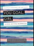 You Goal, Girl!: The Totally Approachable, Not-Scary Guides: How to Get It All Done