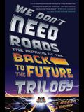We Don't Need Roads: The Making of the Back to the Future Trilogy