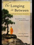 The Longing In Between: - Sacred Poetry From Around The World (A Poetry Chaikhana Anthology)