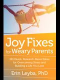 Joy Fixes for Weary Parents: 101 Quick, Research-Based Ideas for Overcoming Stress and Building a Life You Love