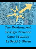 The Mechanical Design Process Case Studies