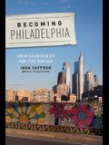 Becoming Philadelphia: How an Old American City Made Itself New Again