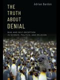 The Truth about Denial: Bias and Self-Deception in Science, Politics, and Religion