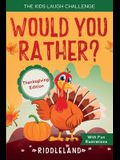 The Kids Laugh Challenge - Would You Rather? Thanksgiving Edition: A Hilarious and Interactive Question Game Book for Boys and Girls Ages 6, 7, 8, 9,