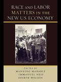 Race and Labor Matters in the New U.S. Economy
