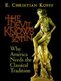 The Devil Knows Latin: Why America Needs the Classical Tradition