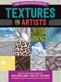 The Complete Book of Textures for Artists: Step-By-Step Instructions for Mastering More Than 275 Textures in Graphite, Charcoal, Colored Pencil, Acryl