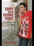 Egypt in the Future Tense: Hope, Frustration, and Ambivalence before and after 2011 (Public Cultures of the Middle East and North Africa)